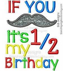 If you mustache it's my half birthday-If you mustache its my half birthday 12 6 months machine embroidery design appliqu 4x4 5x7 6x10 8x8 8x12 pattern hoop embroider boy girl mustask mister mr must ask beard shape staching stashing stash stache happy 1st party saying word art baby