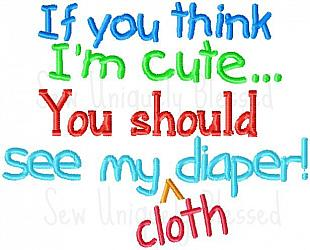 If you think I'm cute you should see my cloth diaper-if you think Im cute you should see my cloth diaper advocacy 4x4 5x7 6x10 pattern hoop phrase word art diapering clothe machine embroidery design embroider diapers change recycle rediaper crunchy awareness nappy nappies trainer boy girl