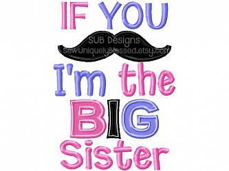 If you mustache I'm the big sister-If you mustache Im the BIG sister 5x7 6x10 8x8 pattern hoop phrase applique sibling machine embroidery design embroider applique must ask stache little lil pregnancy announcement brother bro baby saying word art gift baby shower sis